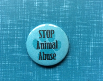 Stop animal abuse cruelty free pinback button badge or magnet