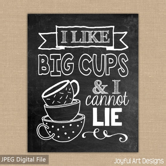 Free Printable Coffee Quotes: I Like Big Cups And I Cannot Lie Coffee Sign. Chalkboard