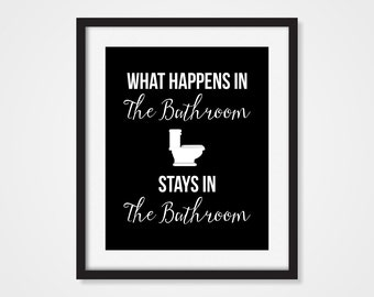 Bathroom Decor 'What Happens In The Bathroom Stays..'  Humorous Funny Art Print 5x7, 8x10, 11x14 Bathroom Humor, Wall Decor, Home Decor