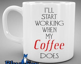 Funny Coffee Mug,I will Start working When my Coffee Does,Work Mug,Cute Mug,Coffee Cup, MUG-067