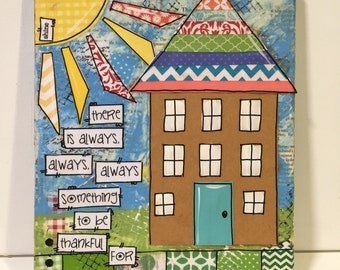 """House Art, 8x10 Mixed media canvas """" there is always always always something to be thankful for"""""""