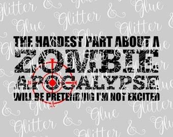 Zombie Apocalypse - Pretend I'm Not Excited SVG