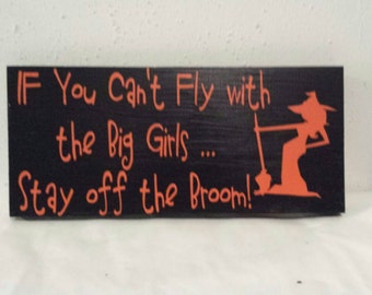 If you can't fly with the big girls...stay off the broom - Halloween decor - Halloween sign - Witch - Witch sign - Witch decor - Porch Sign