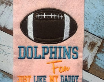 Dolphins Fan - Just Like My Daddy - FOOTBALL -  4 x 4 and 5 x 7 Applique Design -   DIGITAL Embroidery Design