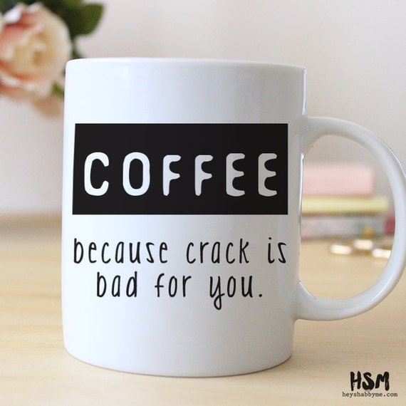 Urban Good Morning Quotes: Coffee, Because Crack Is Bad For You, 15 Oz Coffee Mug
