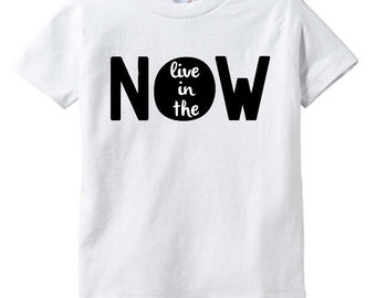Live in the Now Onesie or Shirt