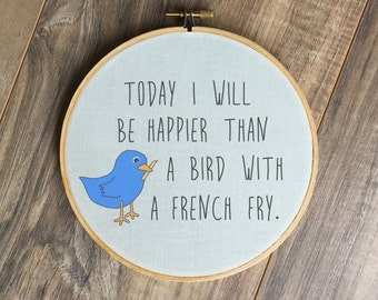 Today I will be Happier Than a Bird with a French Fry hoop print // funny cute wall hanging art home