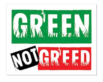 "1 ""Green not Greed"" Vinyl Bumper Sticker - Indoor or Outdoor"