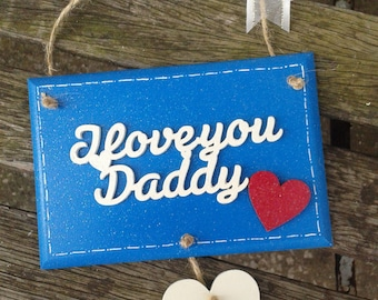 I LOVE YOU Daddy - personalised hanging wall plaque. Ideal Father's Day gift