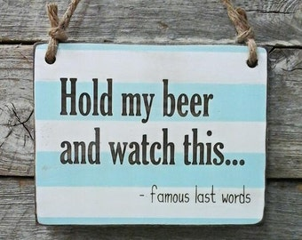 Hold My Beer and Watch This..., Drinking Decor, Bar Sign, Funny Sign, Beer Sign