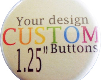 """200 1.25"""" Custom Pin Back Buttons, Badges, Pins"""