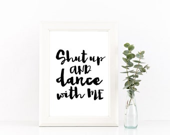 Shut Up and Dance With Me, INSTANT DOWNLOAD, funny kitchen living room home decor, life motto, inspirational motivational print wall art