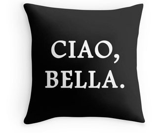 Ciao Bella Quote, Ciao Bella Pillow, Ciao Bella, Italian Language Pillow, Ciao Bella Pillow Cover