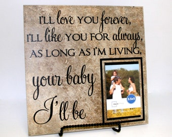 I'll love you forever, like you for always, as long as I'm living your baby I'll be sign with picture frame - Gift for mom from children