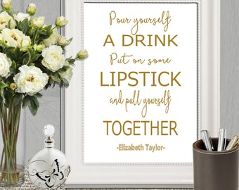Elizabeth Taylor quote Printable Pour yourself a drink Famous quote print Gold letters Inspirational girls quote 16x20 8x10 5x7 DOWNLOAD