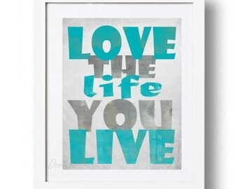 Teal printable quote Love the life you live Teal and gray home decor Wall art Print Inspirational quote Motivational 16x20 11x14 5x7, 8x10