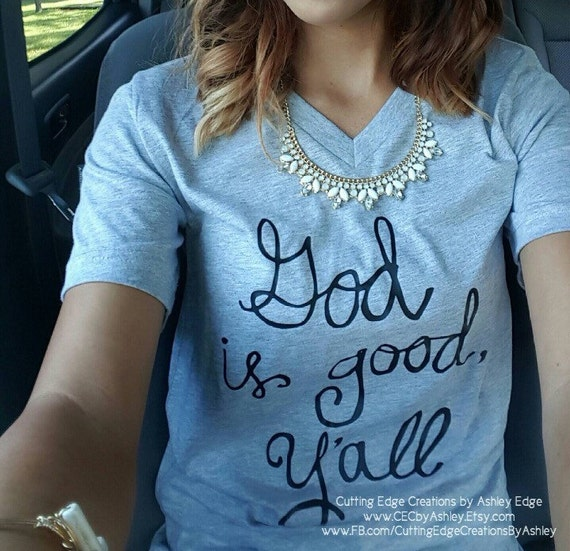 Christian Shirt God Is Good Y 39 All Soft By Cedesignsbyashley