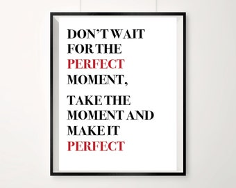 Don't wait for the perfect moment, Inspirational Print, Cute quote, A4 Print, Typography Poster, Take the moment and make it perfect