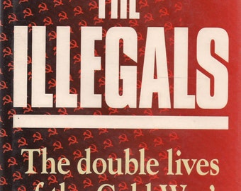 ISBN 0340572477  The Illegals: The Double Lives of the Cold War's Most Secret Agents By Nigel West 1993 First Edition Hardcover