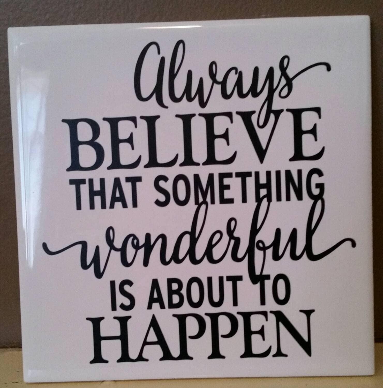 Always Believe Something Wonderful: Always Believe That Something Wonderful Is By