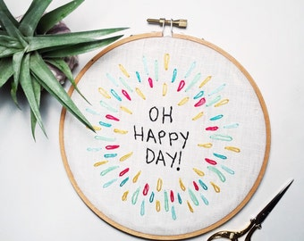 """Oh happy day ! Modern Hand Embroidery Hoop Art in a 6"""" hoop"""