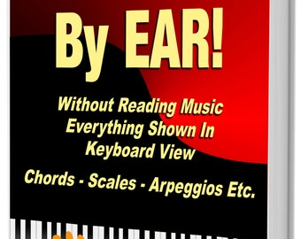 Learn How to Play Piano / Keyboard BY EAR! Without Reading Music - Everything Shown in Keyboard View Chords - Scales - Arpeggios etc.
