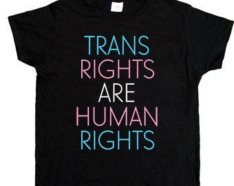 Trans Rights Are Human Rights -- Women's T-Shirt