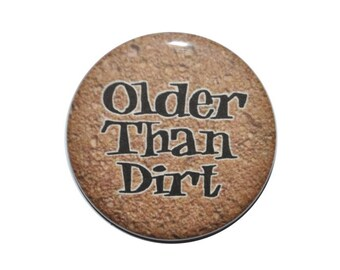 Birthday Button Older Than Dirt over the hill gag gift 2 1/4 inch pin back button