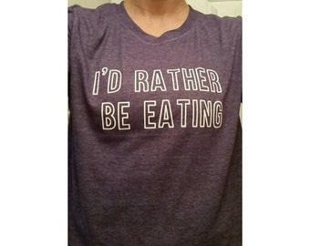 I'd rather be eating - always hungry - food lovers