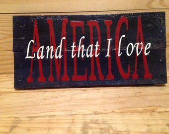 America Wooden Sign / Land that I love Sign / Holiday Wood Sign / Holiday Decor / Independence Day Sign Decor
