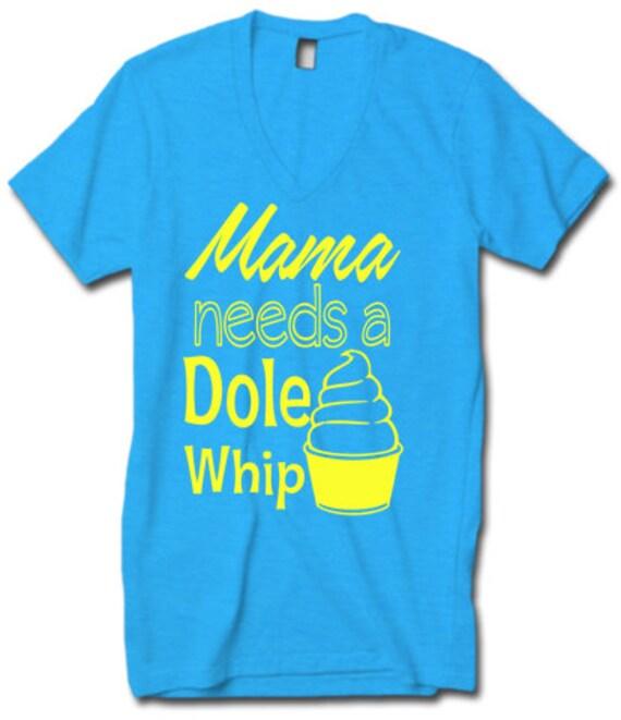 Dole Whip Shirt Mama Needs A Dole Whip Shirt Disney