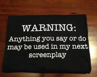 Screenplay writer, WARNING t-shirt, screenplay humor