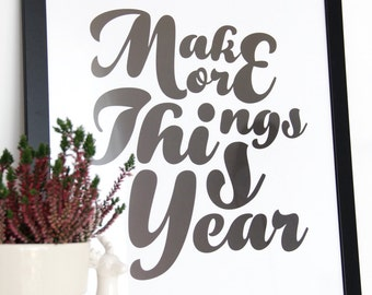 """Printable black & white poster """"MAKE more things this Year"""", print up to 50x70cm/20x28"""""""