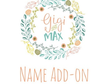 Name Add On / Custom Design - Gigi and Max