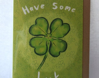 Have some luck- good luck- four leaf clover- greeting card