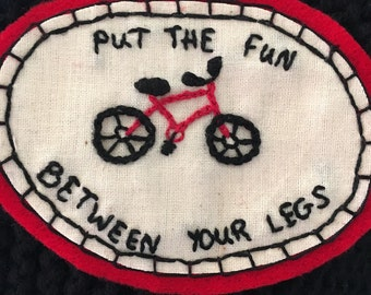 "Hand Embroidered Bicycle Patch ""Put The Fun Between Your Legs"""