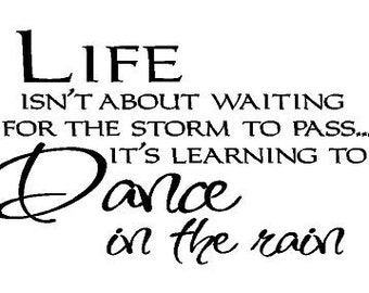 Life isn't about waiting for the storm to pass, it's learning to dance in the rain Decal