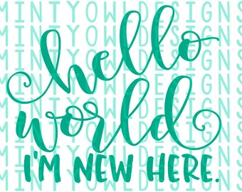 SVG Cut File - Hello World I'm New Here - Coming Home Outfit - Newborn - New Baby - Cricut - Silhouette - Bodysuit - Cutting Files