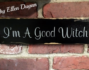 I'm A Good Witch- Sign/Shelf Sitter