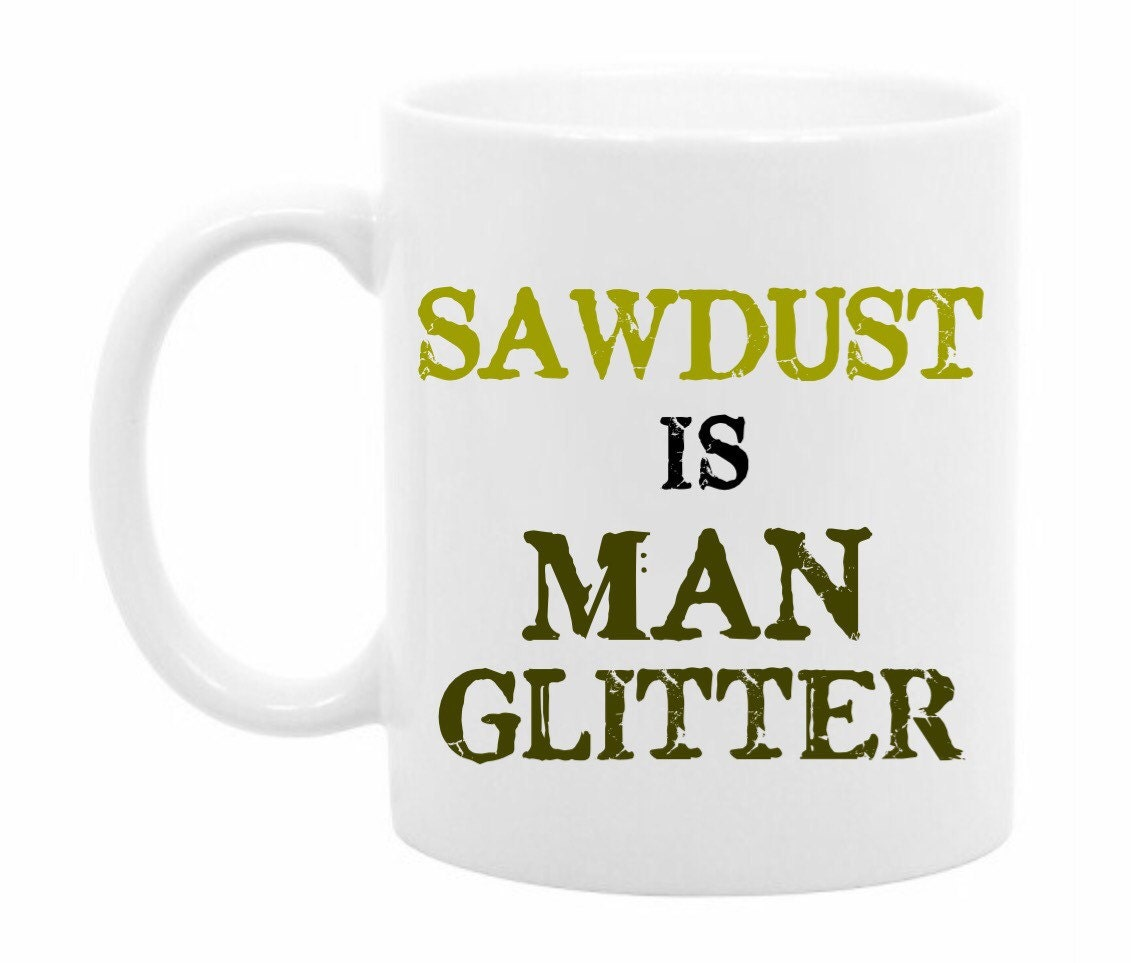 Sawdust Is Man Glitter ~ Father s day gift sawdust is man glitter by