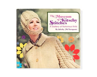 Museum of Kitschy Stitches: A Gallery of Notorious Knits by Stitchy Mcyarnpants 127 pgs Hardcover Book ISBN 9781594741111
