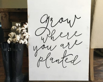 Grow where you are planted  | custom wood sign | farmhouse | fixer upper decor