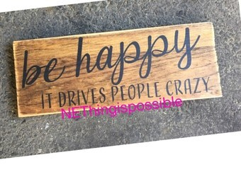 Be happy it drives people crazy, wooden sign, hand painted, wall decor