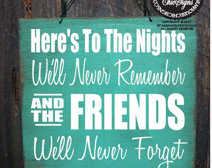 Here Is To The Nights We'll Never Remember & The Friends We'll Never Forget Sign, Friends Sign, Gift for friend, best friends decor, 42