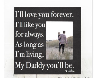Father's Day Gift for Dad Personalized Picture Frame I'll Love You Forever I'll Like You for Always, My Daddy You'll Be, Dad Frame, Dad gift