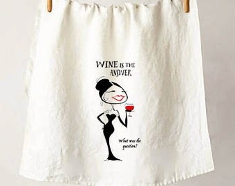 """Wine Is The Answer  Flour Sack Tea Towel, A Must Have For All Wine Lovers, The Perfect Housewarming or Hostess Gift, 29"""" x 28"""""""