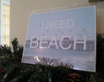 I NEED BEACH Sign