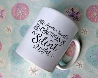 All Mama Wants For Christmas Is A Silent Night mug | gift for Mom | Christmas mug | Novelty mug | Quote mug | All She wants for Christmas