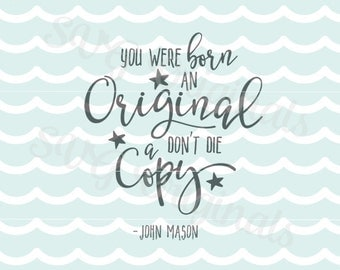 You were born an Original, Don't die a Copy SVG Vector File. So many uses.  Cricut Explore and more. John Mason Quote Born an Original SVG