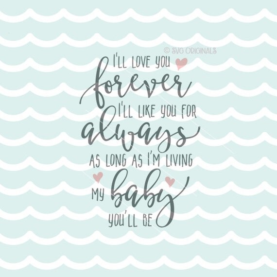 I Love You Forever I Like You For Always Quote Inspiration I'll Love You Forever Svg Vector Filemany Usescricut